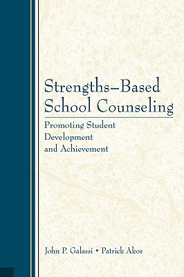 Strengths-Based School Counseling By Galassi, John P./ Akos, Patrick